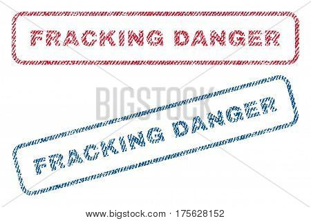 Fracking Danger text textile seal stamp watermarks. Blue, red fabric vectorized texture. Vector caption inside rounded rectangular shape. Rubber emblem with fiber textile structure.