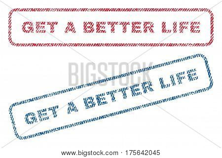 Get a Better Life text textile seal stamp watermarks. Blue, red fabric vectorized texture. Vector caption inside rounded rectangular banner. Rubber emblem with fiber textile structure.