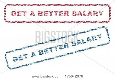 Get a Better Salary text textile seal stamp watermarks. Blue, red fabric vectorized texture. Vector tag inside rounded rectangular shape. Rubber emblem with fiber textile structure.