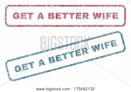 Get a Better Wife text textile seal stamp watermarks. Blue, red fabric vectorized texture. Vector tag inside rounded rectangular banner. Rubber emblem with fiber textile structure.
