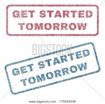 Get Started Tomorrow text textile seal stamp watermarks. Blue, red fabric vectorized texture. Vector tag inside rounded rectangular shape. Rubber sign with fiber textile structure.