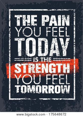 The Pain You Feel Today Is The Strength You Feel Tomorrow Motivation Quote. Creative Vector Poster Typography Concept.