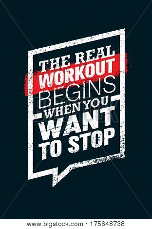 The Real Workout Begins When You Want To Stop. Sport And Fitness Gym Motivation Quote. Creative Vector Typography Grunge Poster Concept