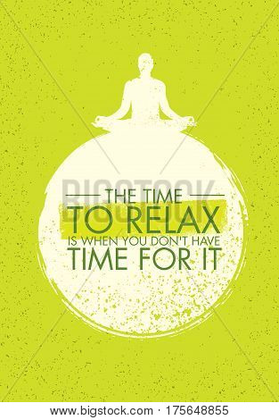 The Time To Relax Is When You Do Not Have Time For It. Zen Meditation Quote On Organic Texture Background