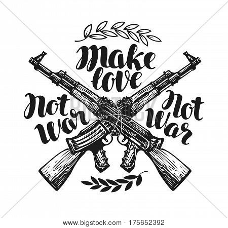 Make love not war, label. Crossed assault riffle associated barbed wire. Lettering, calligraphy vector illustration isolated on white background poster