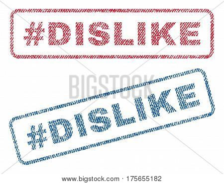 Hashtag Dislike text textile seal stamp watermarks. Blue, red fabric vectorized texture. Vector caption inside rounded rectangular banner. Rubber sticker with fiber textile structure.