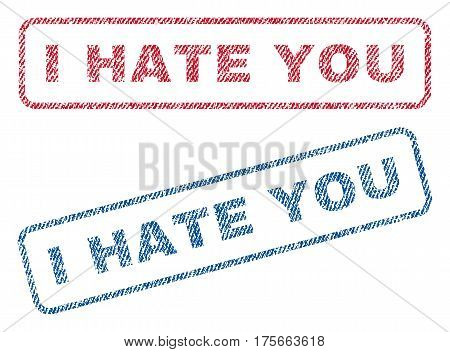 I Hate You text textile seal stamp watermarks. Blue, red fabric vectorized texture. Vector caption inside rounded rectangular banner. Rubber emblem with fiber textile structure.
