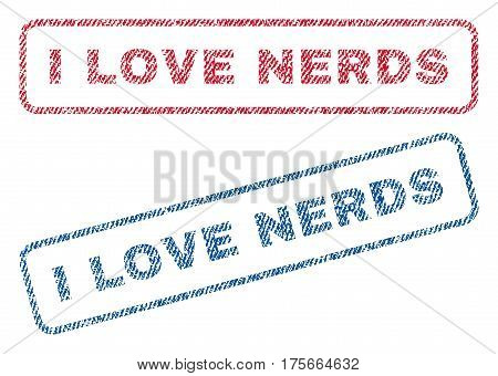 I Love Nerds text textile seal stamp watermarks. Blue, red fabric vectorized texture. Vector tag inside rounded rectangular banner. Rubber sticker with fiber textile structure.