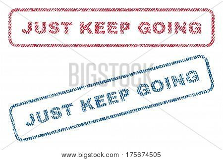Just Keep Going text textile seal stamp watermarks. Blue, red fabric vectorized texture. Vector tag inside rounded rectangular shape. Rubber sign with fiber textile structure.