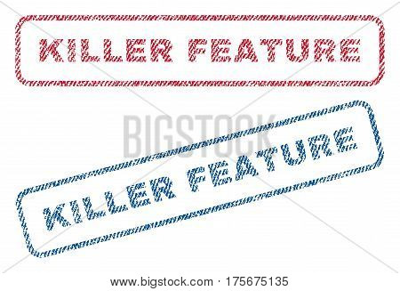 Killer Feature text textile seal stamp watermarks. Blue, red fabric vectorized texture. Vector caption inside rounded rectangular banner. Rubber sign with fiber textile structure.