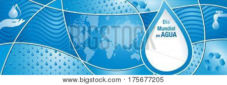 DIA MUNDIAL DEL AGUA -World Water Day in Spanish language- Blue composition with water drops, world map, hands and recycling symbol. Size: 1500 x 500 px -  Vector image