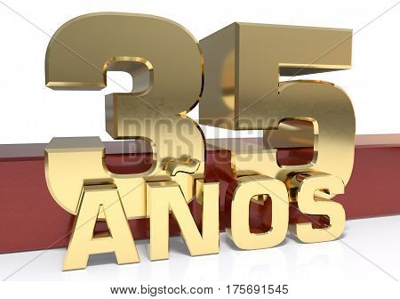 Golden digit thirty five and the word of the year. Translated from the Spanish - years. 3D illustration