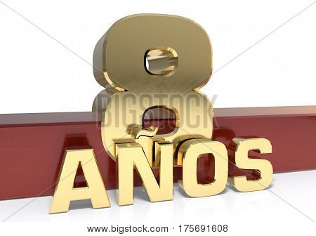Golden digit eight and the word of the year. Translated from the Spanish - years. 3D illustration
