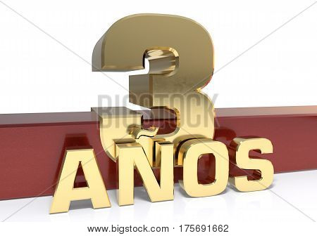 Golden digit three and the word of the year. Translated from the Spanish - years. 3D illustration