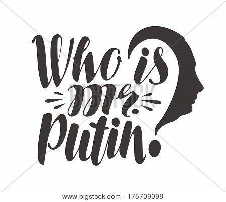 Famous saying, Who is mr. Putin. Russia, politics concept. Lettering, calligraphy vector illustration isolated on white background