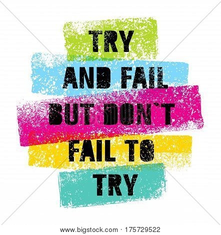 Try And Fail But Do Not Fail T Try Bright Motivation Quote. Creative Grunge Vector Typography Poster Concept.