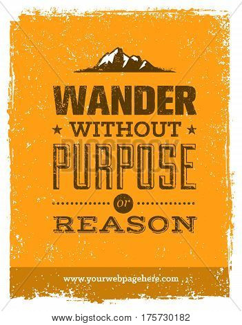 Wander Without Purpose or Reason Mountain Hike Creative Motivation Quote. Vector Outdoor Concept on Grunge Background