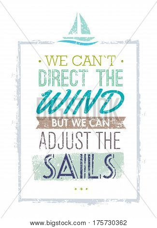 We Can Not Direct The Wind, But We Can Adjust Sails Motivation Quote. Creative Vector Typography Concept on Grunge Background.
