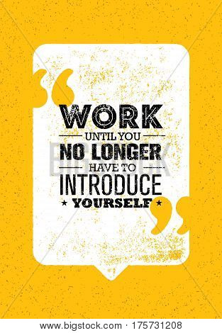 Work Until You No Longer Have To Introduce Yourself. Creative Inspiring Motivation Quote Vector Concept On Rusty Background.