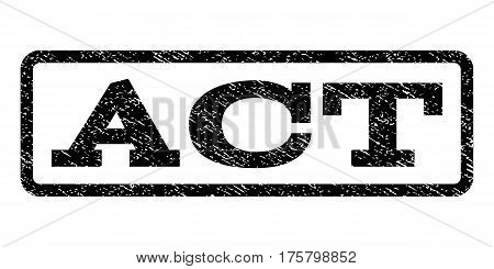 Act watermark stamp. Text caption inside rounded rectangle with grunge design style. Rubber seal stamp with unclean texture. Vector black ink imprint on a white background.