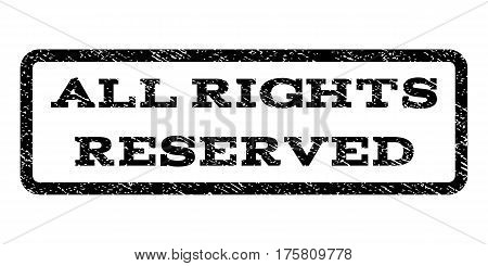 All Rights Reserved watermark stamp. Text tag inside rounded rectangle frame with grunge design style. Rubber seal stamp with scratched texture. Vector black ink imprint on a white background.