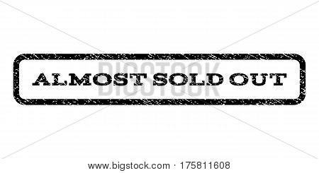 Almost Sold Out watermark stamp. Text caption inside rounded rectangle with grunge design style. Rubber seal stamp with unclean texture. Vector black ink imprint on a white background.