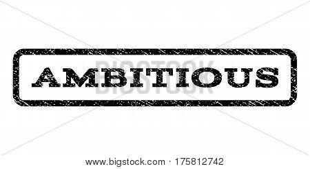 Ambitious watermark stamp. Text caption inside rounded rectangle frame with grunge design style. Rubber seal stamp with unclean texture. Vector black ink imprint on a white background.