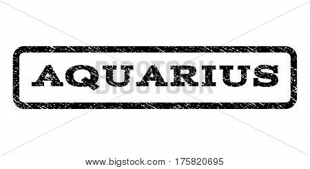Aquarius watermark stamp. Text caption inside rounded rectangle with grunge design style. Rubber seal stamp with dust texture. Vector black ink imprint on a white background.
