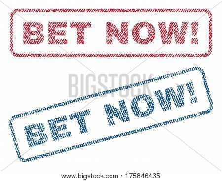 Bet Now exclamation text textile seal stamp watermarks. Blue, red fabric vectorized texture. Vector caption inside rounded rectangular banner. Rubber sticker with fiber textile structure.