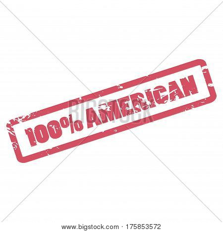 100 Percent American inscription in red frame. One hundred percent American rubber stamp. Vector sticker with distressed effect. Rough watermark for product package clothes label. Grungy icon