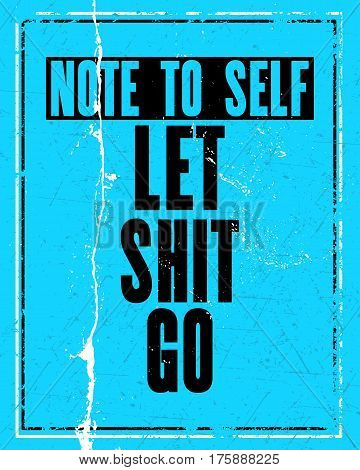 Inspiring motivation quote with text Note to Self Let Shit Go. Vector typography poster design concept. Distressed old metal sign texture.