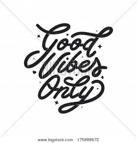 Good vibes only motivational typography. Hand crafted lettering for prints, posters, decor. Vector vintage illustration.