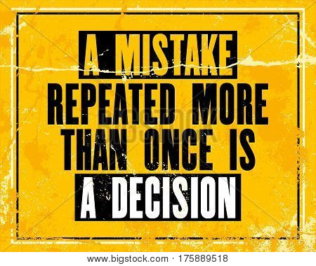 Inspiring motivation quote with text A Mistake Repeated More Than Once Is A Decision. Vector typography poster design concept. Distressed old metal sign texture.