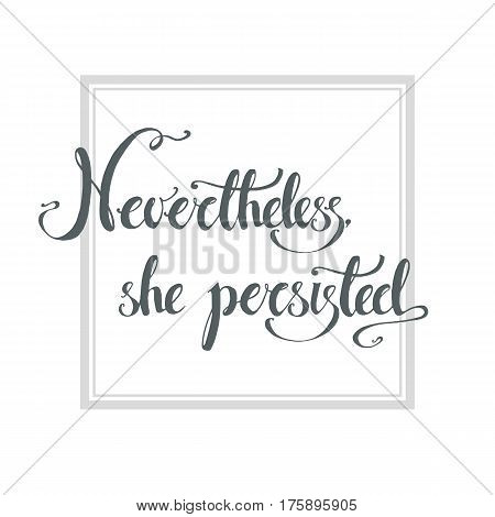 Nevertheless, she persisted. Vector hand drawn political exhortation. The struggle for women s rights. Illustration.