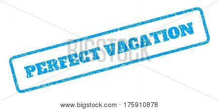 Blue rubber seal stamp with Perfect Vacation text. Glyph tag inside rounded rectangular frame. Grunge design and dirty texture for watermark labels. Inclined blue sticker on a white background.