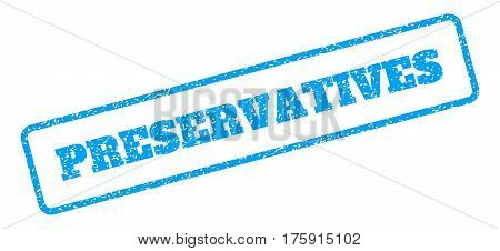 Blue rubber seal stamp with Preservatives text. Glyph tag inside rounded rectangular frame. Grunge design and unclean texture for watermark labels. Inclined emblem on a white background.