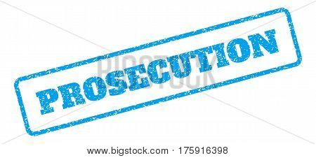 Blue rubber seal stamp with Prosecution text. Glyph message inside rounded rectangular banner. Grunge design and unclean texture for watermark labels. Inclined sign on a white background.