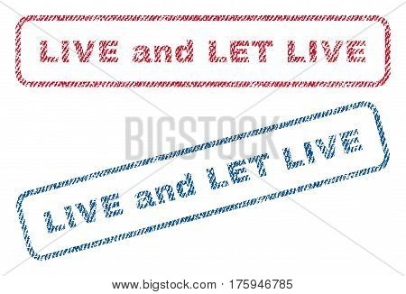 Live and Let Live text textile seal stamp watermarks. Blue red fabric vectorized texture. Vector tag inside rounded rectangular shape. Rubber emblem with fiber textile structure.