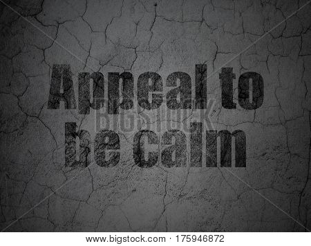 Politics concept: Black Appeal To Be Calm on grunge textured concrete wall background