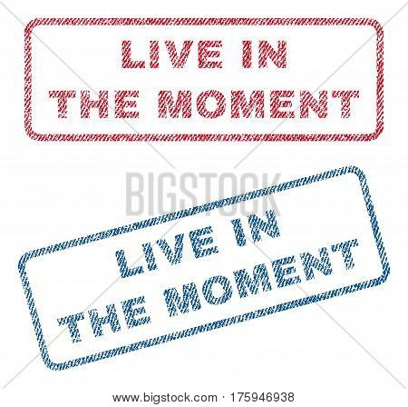 Live In The Moment text textile seal stamp watermarks. Blue red fabric vectorized texture. Vector tag inside rounded rectangular shape. Rubber sticker with fiber textile structure.