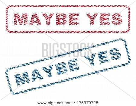 Maybe Yes text textile seal stamp watermarks. Blue red fabric vectorized texture. Vector caption inside rounded rectangular banner. Rubber sticker with fiber textile structure.