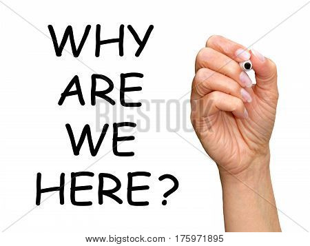 Why are we here - female hand writing text