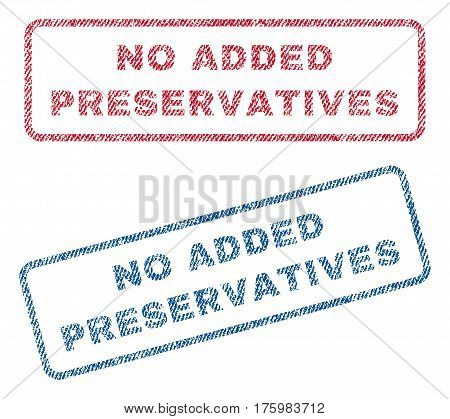 No Added Preservatives text textile seal stamp watermarks. Blue red fabric vectorized texture. Vector tag inside rounded rectangular banner. Rubber sticker with fiber textile structure.