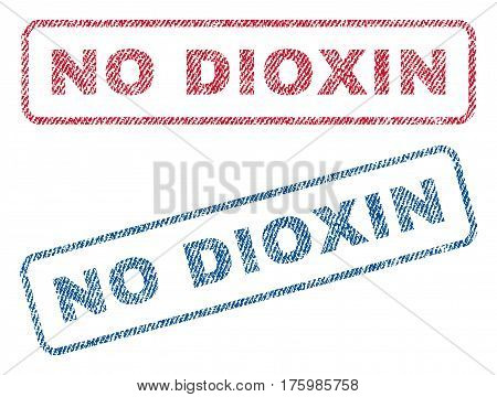 No Dioxin text textile seal stamp watermarks. Blue red fabric vectorized texture. Vector caption inside rounded rectangular banner. Rubber emblem with fiber textile structure.