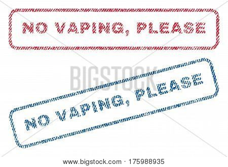 No Vaping, Please text textile seal stamp watermarks. Blue, red fabric vectorized texture. Vector tag inside rounded rectangular banner. Rubber sign with fiber textile structure.