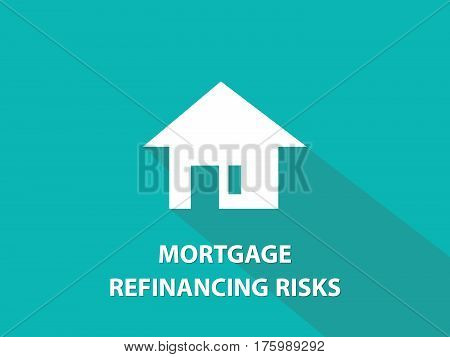 Mortgage refinancing risks white text illustration with white house silhouette and green background vector