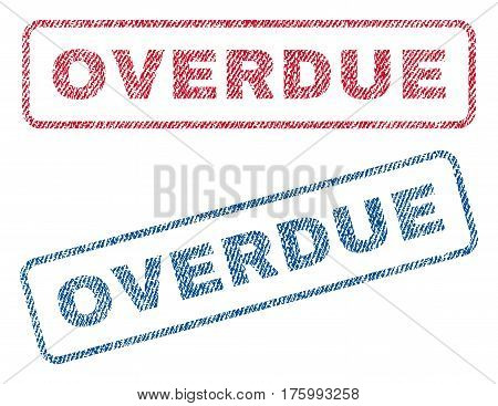 Overdue text textile seal stamp watermarks. Blue, red fabric vectorized texture. Vector caption inside rounded rectangular banner. Rubber sign with fiber textile structure.