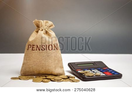 A Bag With Money And The Word Pension And Calculator. Pension Payments. Help From The State. Accumul