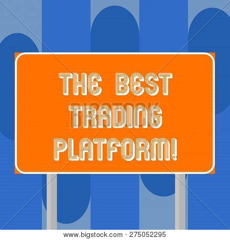 Handwriting Text Writing The Best Trading Platform. Concept Meaning Money Stock Exchange Excellent A