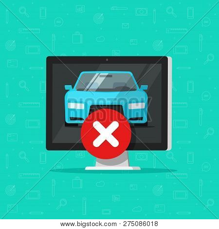 Car With Disapproved Sign On Computer Vector, Flat Cartoon Automobile Error Alert, Concept Of Failur